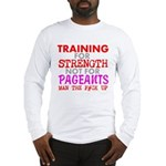 Training for Strength Not For Pageants Long Sleeve