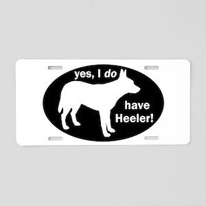 I DO Have Heeler! - Aluminum License Plate