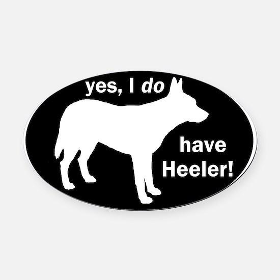 I DO Have Heeler! - Oval Car Magnet