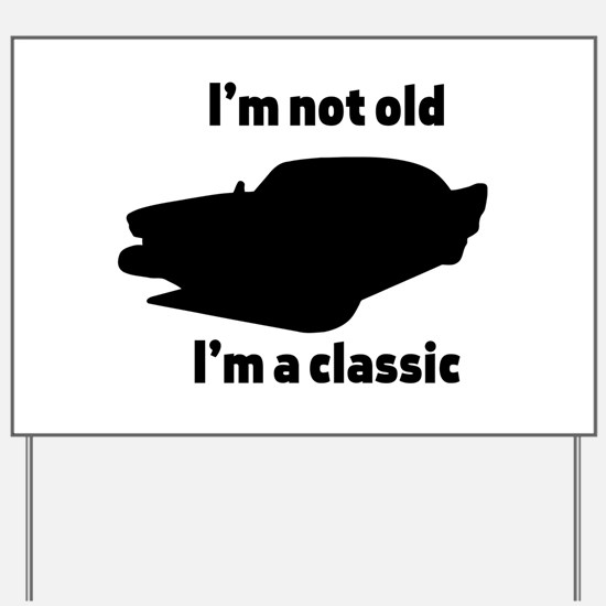 Im Not Old, Im a Classic Yard Sign