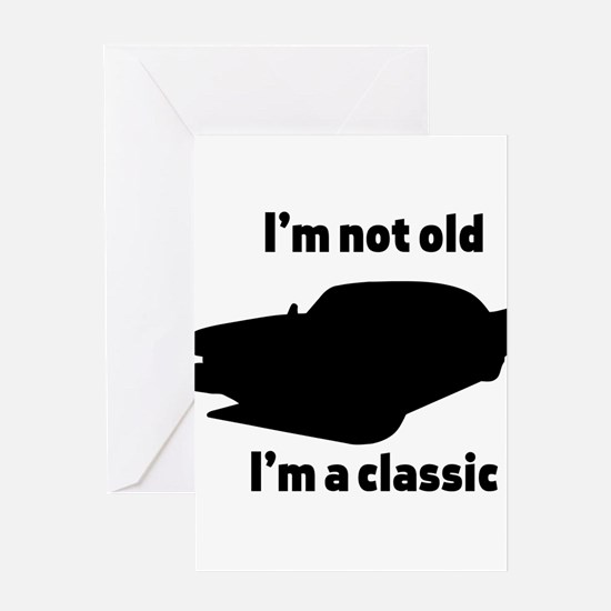 Im Not Old, Im a Classic Greeting Cards