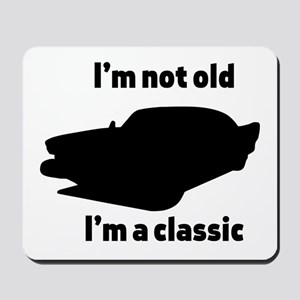 Im Not Old, Im a Classic Mousepad