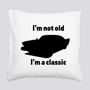 Im Not Old, Im a Classic Square Canvas Pillow