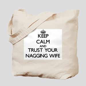 Keep Calm and Trust your Nagging Wife Tote Bag