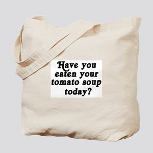 tomato soup today Tote Bag