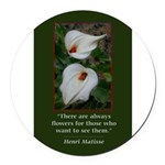 There are Always Flowers Round Car Magnet