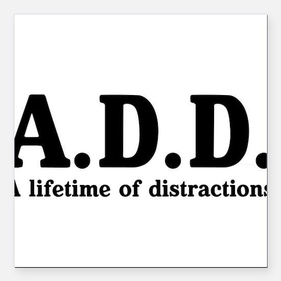 A.D.D. a lifetime of distractions Square Car Magne