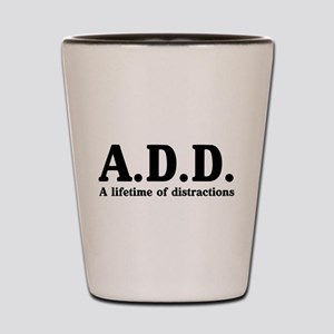 A.D.D. a lifetime of distractions Shot Glass