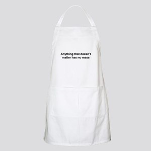 Anything that doesnt matter has no mass Apron