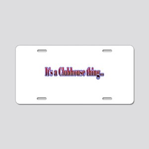 Its a Clubhouse thing... Aluminum License Plate