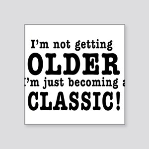 Im Not Getting Older, Im Just Becoming a Classic S