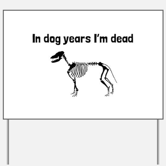 In Dog Years Im Dead Yard Sign