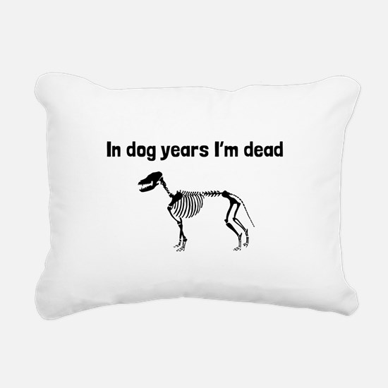 In Dog Years Im Dead Rectangular Canvas Pillow