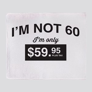 Im Not 60, Im Only $59.95 Plus Tax Throw Blanket