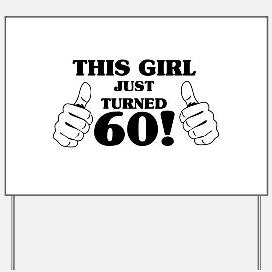 This Girl Just Turned 60! Yard Sign