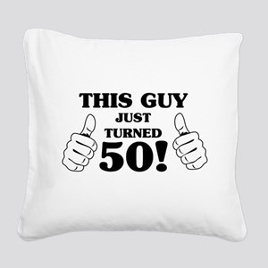 This Guy Just Turned 50! Square Canvas Pillow