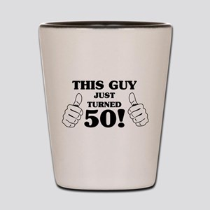 This Guy Just Turned 50! Shot Glass