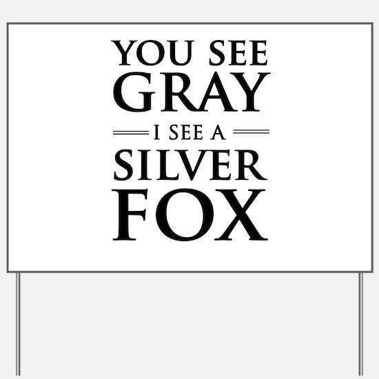 You See Gray, I See a Silver Fox Yard Sign