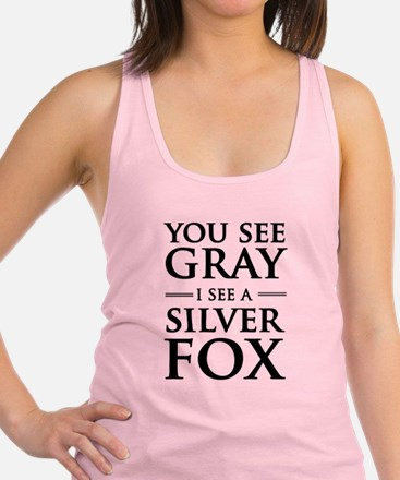 You See Gray, I See a Silver Fox Racerback Tank To