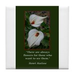 There are Always Flowers Tile Coaster