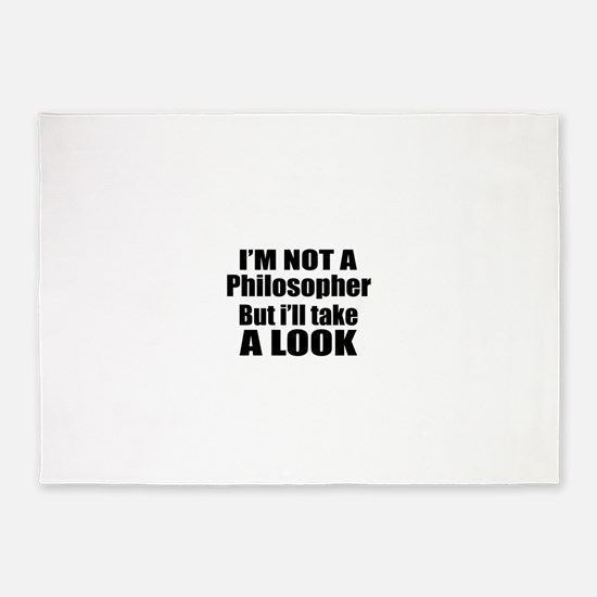 I Am Not Philosopher But I Will Tak 5'x7'Area Rug