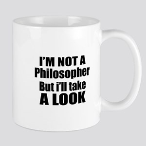 I Am Not Philosopher But I Will 11 oz Ceramic Mug