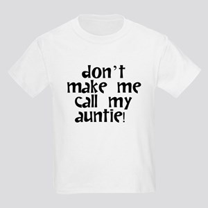 Dont Make Me Call My Auntie T-Shirt