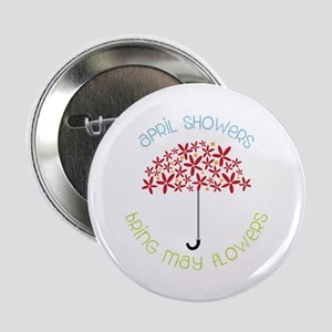 "April Showers brings may flowers 2.25"" Button"