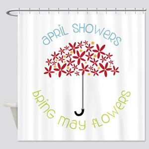 April Showers brings may flowers Shower Curtain