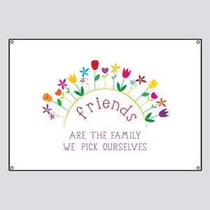 Friends are the Family we pick ourselves Banner