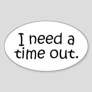I need a time out! Oval Sticker