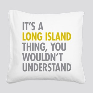Long Island NY Thing Square Canvas Pillow