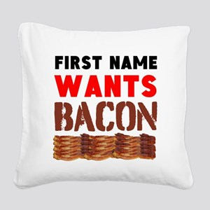 Wants Bacon Square Canvas Pillow