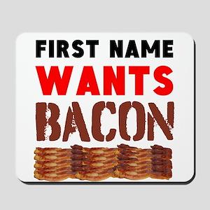 Wants Bacon Mousepad