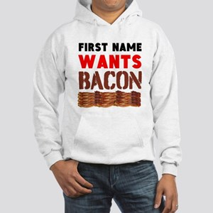 Wants Bacon Hoodie