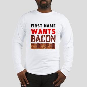 Wants Bacon Long Sleeve T-Shirt