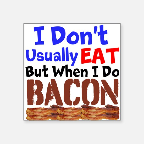 I Dont Usually Eat But When I Do Bacon Sticker