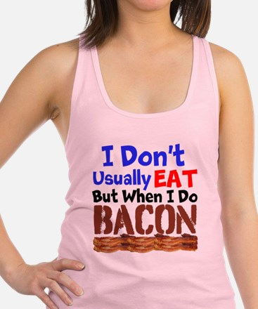 I Dont Usually Eat But When I Do Bacon Racerback T