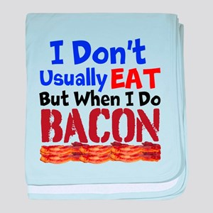 I Dont Usually Eat But When I Do Bacon baby blanke