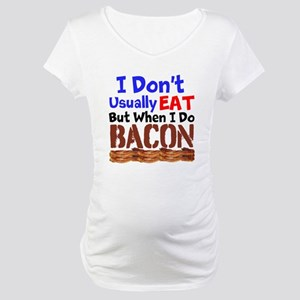 I Dont Usually Eat But When I Do Bacon Maternity T