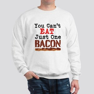 You Cant Eat Just One Bacon Sweatshirt