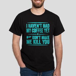 I Haven't Had My Coffee Yet. Don't Make Me Kill Yo
