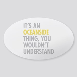 Its An Oceanside Thing Sticker (Oval)