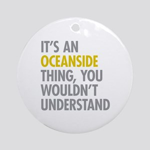 Its An Oceanside Thing Ornament (Round)