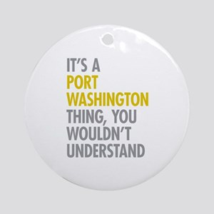 Its A Port Washington Thing Ornament (Round)