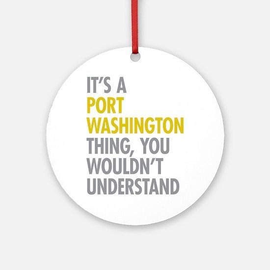 Its A Port Washington Thing Ornament (Round)