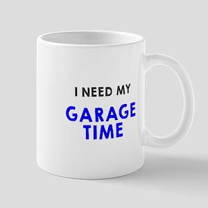 I need my garage time Mugs
