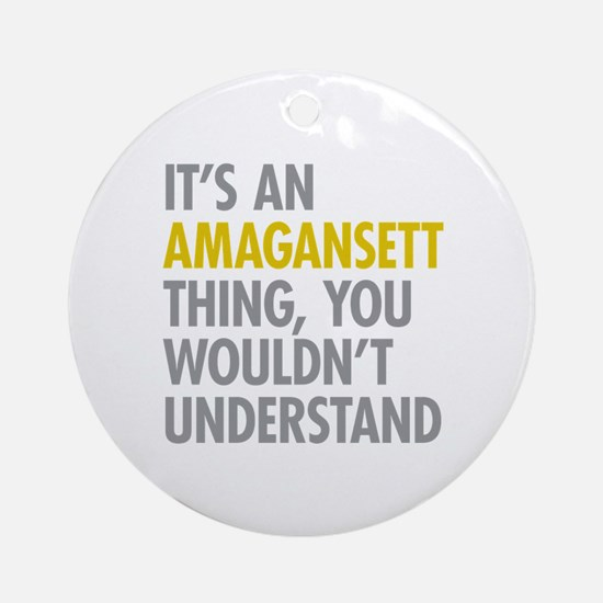 Its An Amagansett Thing Ornament (Round)