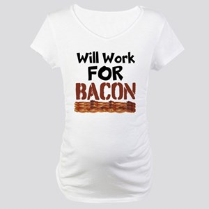 Will Work For Bacon Maternity T-Shirt