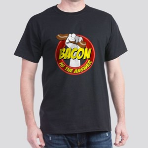 Bacon Is The Answer Dark T-Shirt